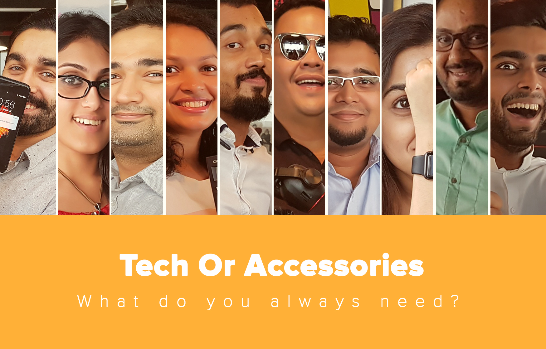 Tech or Accessories - What do you always need?
